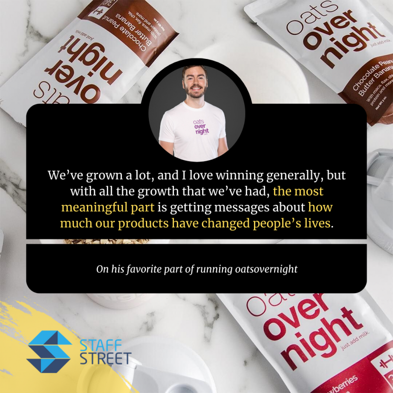 We've grown a lot, and I love winning generally, but with all the growth that we've had, the most meaningful part is getting messages about how much our products have changed people's lives. - Brian Tate on his favorite part of running oatsovernight