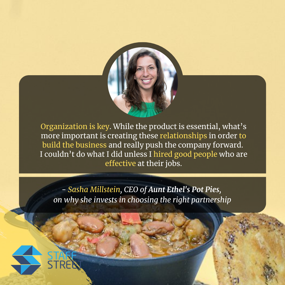 Sasha Millstein, CEO of Aunt Ethel's Pot Pies, says that organization is important and the heart of an organization are the relationships you build.