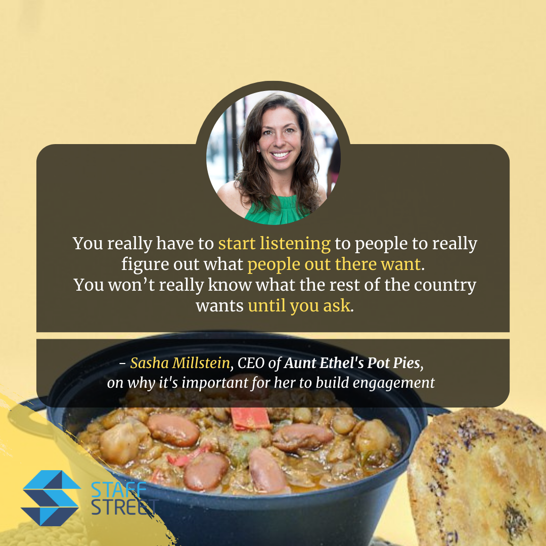 Sasha Millstein, CEO of Aunt Ethel's Pot Pies, insists that companies have to start listening to people to figure out how to move forward