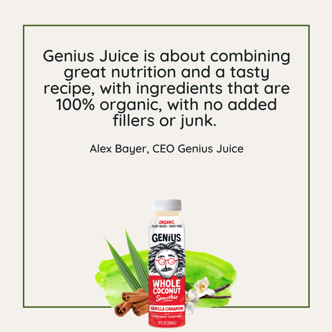 Quote: Genius Juice is about combining great nutrition and a tasty recipe, with ingredients that are 100% organic, with no added fillers or junk. - Alex Bayer